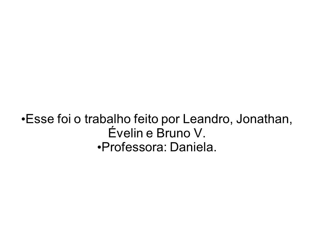 Esse foi o trabalho feito por Leandro, Jonathan, Évelin e Bruno V.