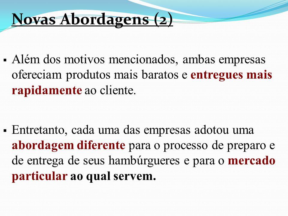 Novas Abordagens (2) Além dos motivos mencionados, ambas empresas ofereciam produtos mais baratos e entregues mais rapidamente ao cliente.