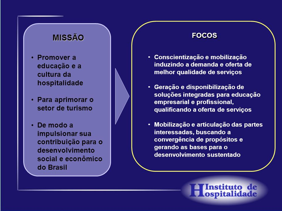 MISSÃO FOCOS Promover a educação e a cultura da hospitalidade