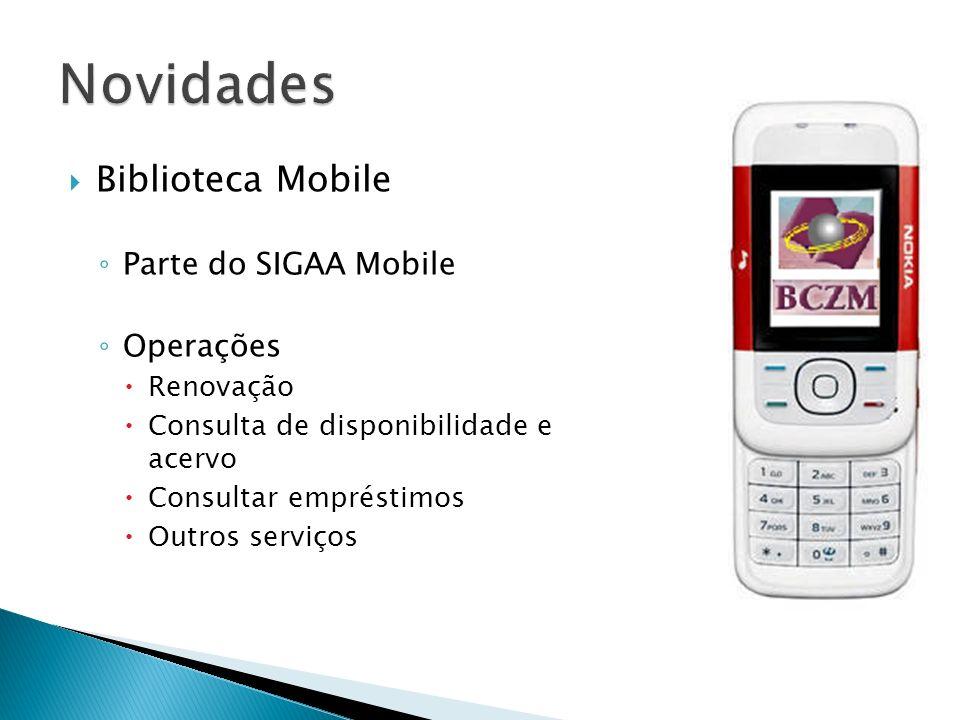 Novidades Biblioteca Mobile Parte do SIGAA Mobile Operações Renovação