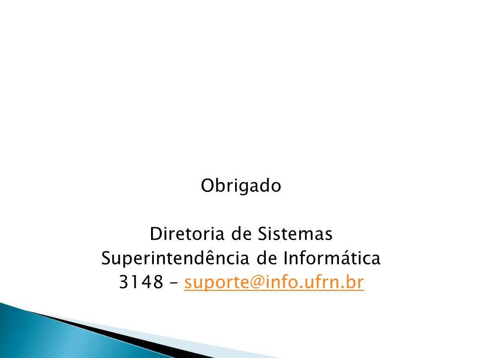 Obrigado Diretoria de Sistemas Superintendência de Informática 3148 – suporte@info.ufrn.br
