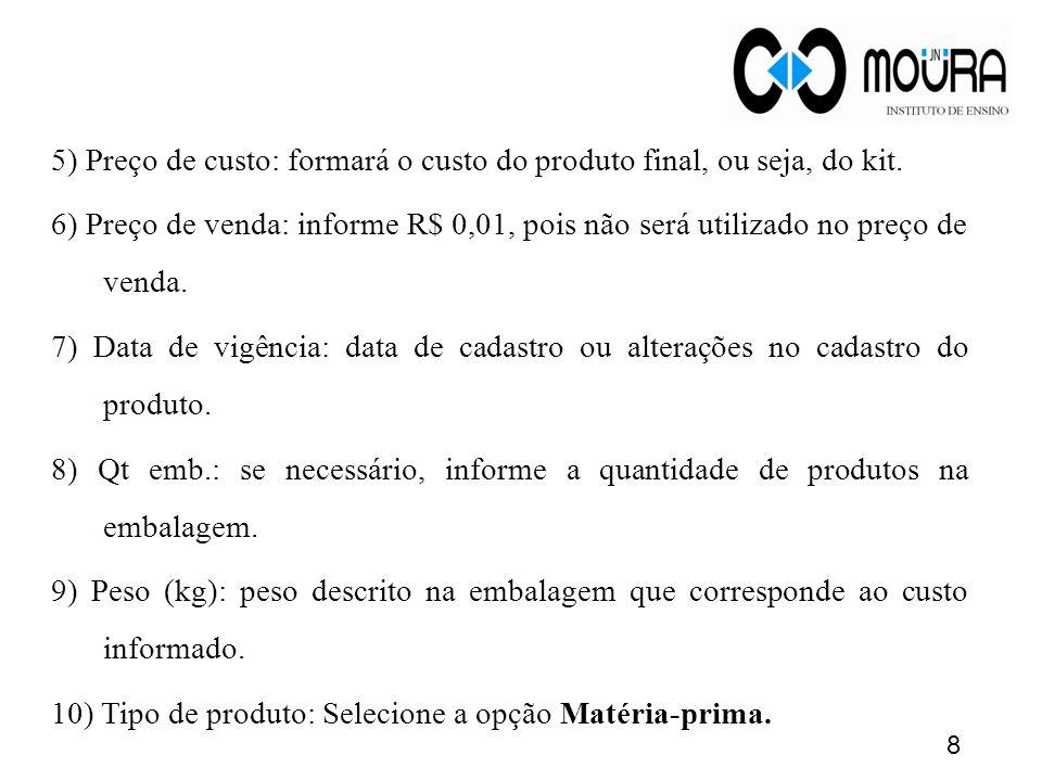 5) Preço de custo: formará o custo do produto final, ou seja, do kit.