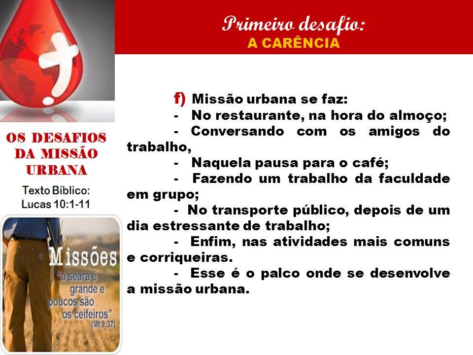 Primeiro desafio: f) Missão urbana se faz: A CARÊNCIA