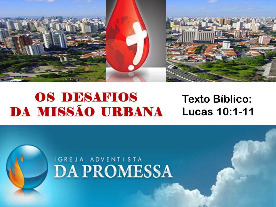 OS DESAFIOS DA MISSÃO URBANA Texto Bíblico: Lucas 10:1-11