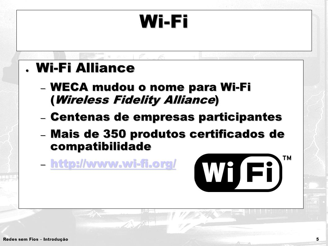 Wi-Fi Wi-Fi Alliance. WECA mudou o nome para Wi-Fi (Wireless Fidelity Alliance) Centenas de empresas participantes.