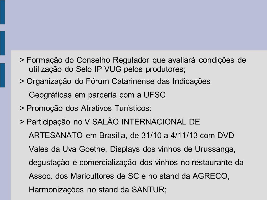 > Formação do Conselho Regulador que avaliará condições de utilização do Selo IP VUG pelos produtores;