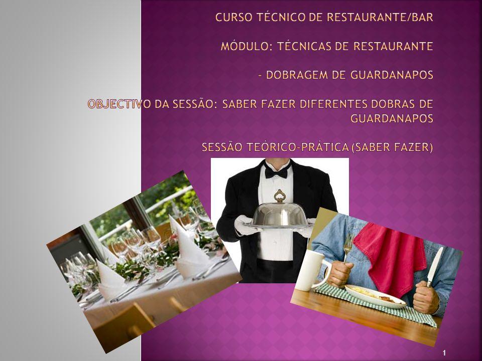 Curso Técnico de Restaurante/Bar Módulo: Técnicas de Restaurante - Dobragem de Guardanapos Objectivo da sessão: saber fazer diferentes dobras de guardanapos Sessão teórico-prática (saber fazer)
