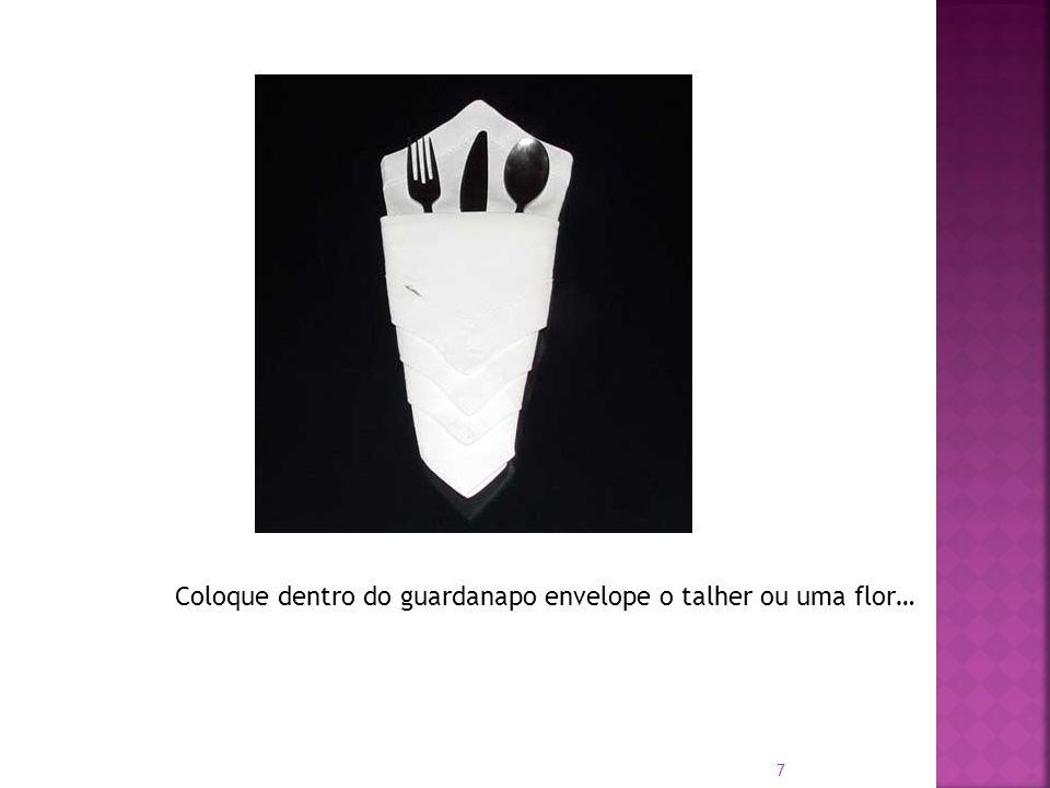Coloque dentro do guardanapo envelope o talher ou uma flor…