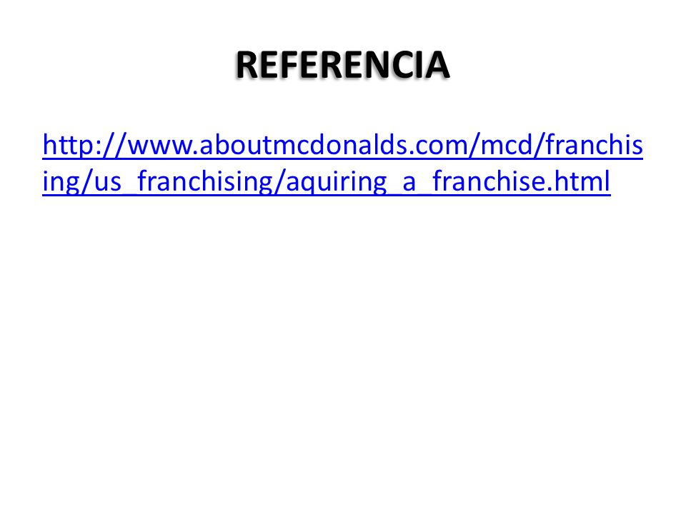 REFERENCIA http://www.aboutmcdonalds.com/mcd/franchising/us_franchising/aquiring_a_franchise.html