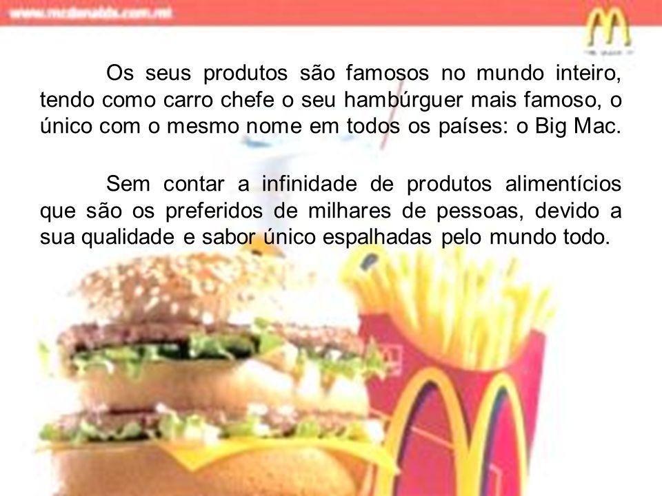 Os seus produtos são famosos no mundo inteiro, tendo como carro chefe o seu hambúrguer mais famoso, o único com o mesmo nome em todos os países: o Big Mac.