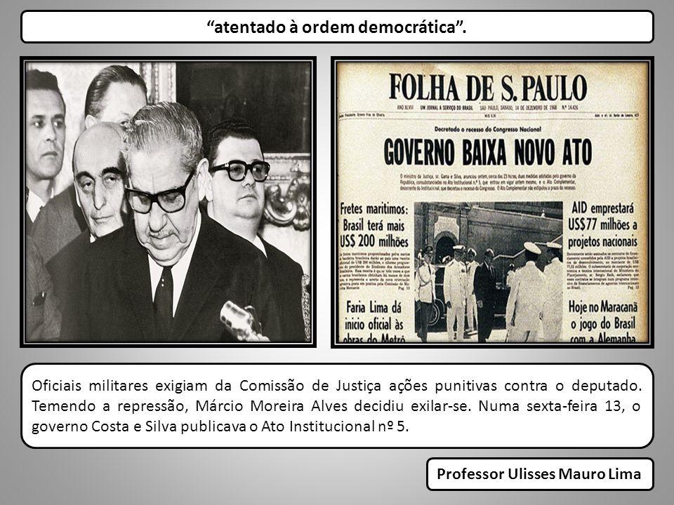 atentado à ordem democrática . Professor Ulisses Mauro Lima