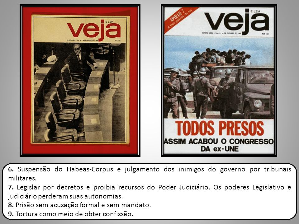 6. Suspensão do Habeas-Corpus e julgamento dos inimigos do governo por tribunais militares.