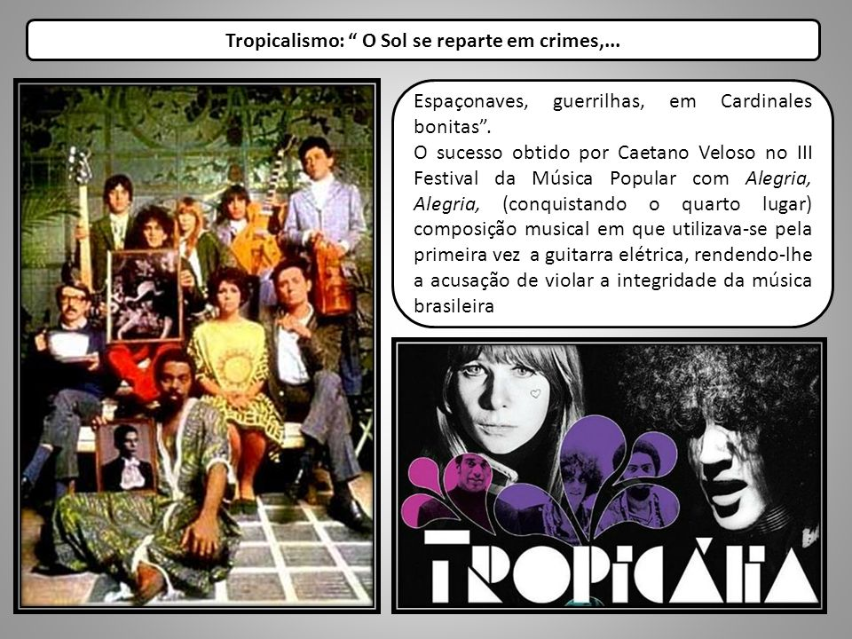 Tropicalismo: O Sol se reparte em crimes,...
