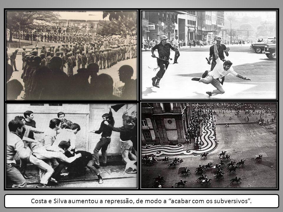 Costa e Silva aumentou a repressão, de modo a acabar com os subversivos .