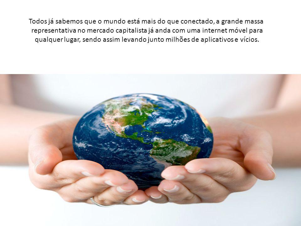 Todos já sabemos que o mundo está mais do que conectado, a grande massa