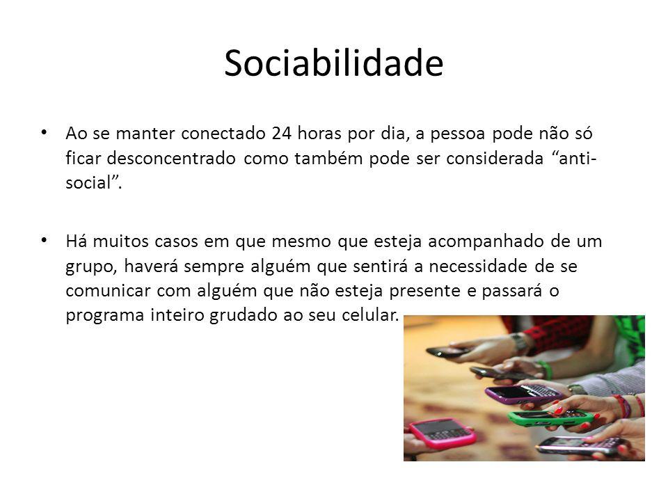 Sociabilidade Ao se manter conectado 24 horas por dia, a pessoa pode não só ficar desconcentrado como também pode ser considerada anti-social .