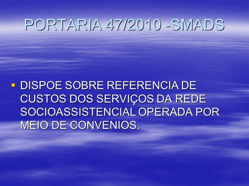 PORTARIA 47/2010 -SMADS DISPOE SOBRE REFERENCIA DE CUSTOS DOS SERVIÇOS DA REDE SOCIOASSISTENCIAL OPERADA POR MEIO DE CONVENIOS.