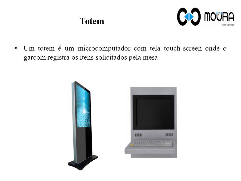 Totem Um totem é um microcomputador com tela touch-screen onde o garçom registra os itens solicitados pela mesa.