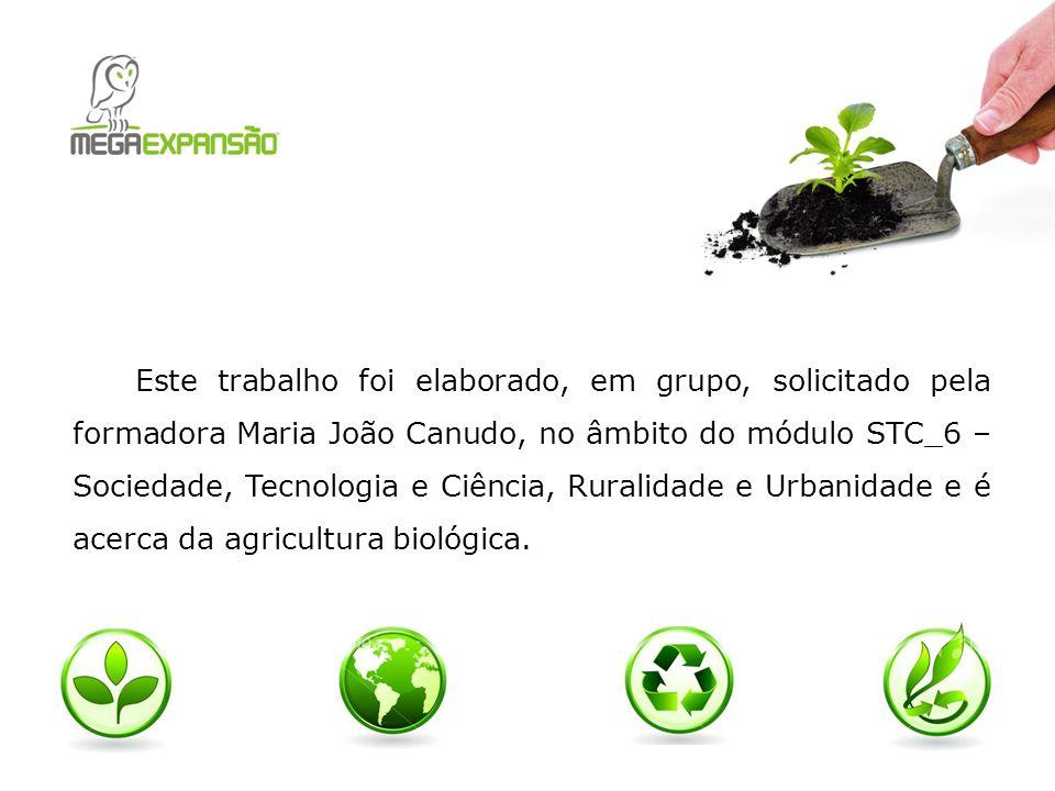 Este trabalho foi elaborado, em grupo, solicitado pela formadora Maria João Canudo, no âmbito do módulo STC_6 – Sociedade, Tecnologia e Ciência, Ruralidade e Urbanidade e é acerca da agricultura biológica.