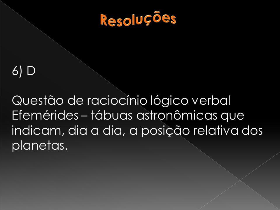 Resoluções 6) D. Questão de raciocínio lógico verbal.