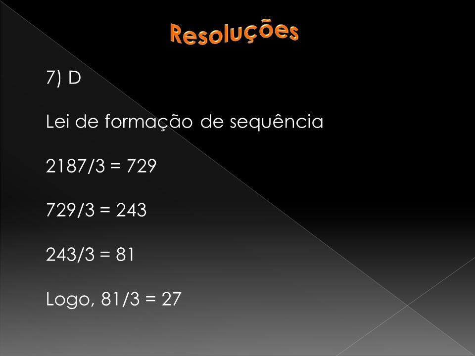Resoluções 7) D Lei de formação de sequência 2187/3 = 729 729/3 = 243