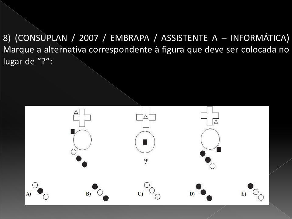 8) (CONSUPLAN / 2007 / EMBRAPA / ASSISTENTE A – INFORMÁTICA) Marque a alternativa correspondente à figura que deve ser colocada no lugar de :