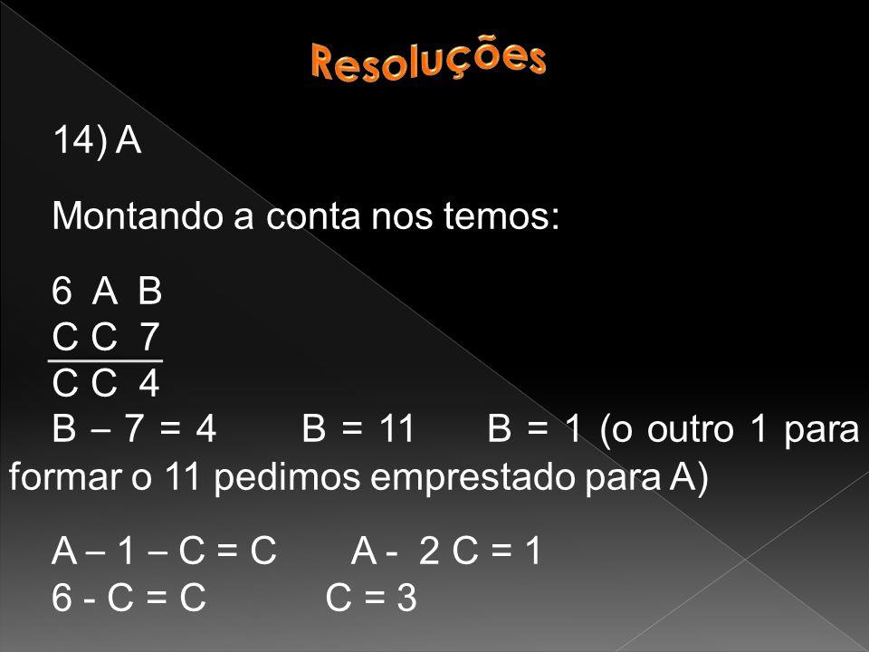 Resoluções 14) A. Montando a conta nos temos: 6 A B. C C 7. C C 4.