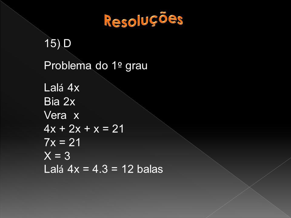 Resoluções 15) D Problema do 1º grau Lalá 4x Bia 2x Vera x