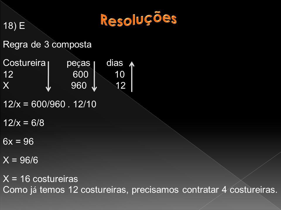Resoluções 18) E Regra de 3 composta Costureira peças dias 12 600 10