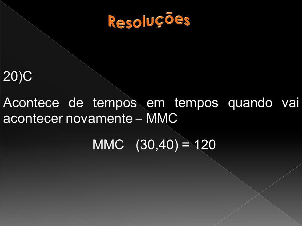Resoluções 20)C. Acontece de tempos em tempos quando vai acontecer novamente – MMC.
