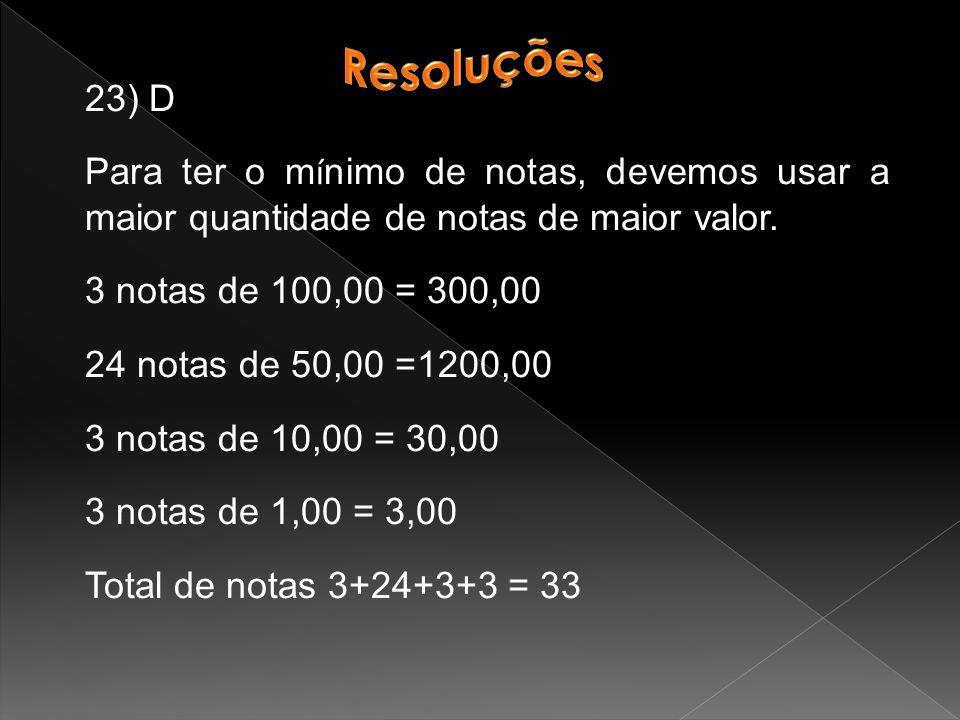 Resoluções 23) D. Para ter o mínimo de notas, devemos usar a maior quantidade de notas de maior valor.