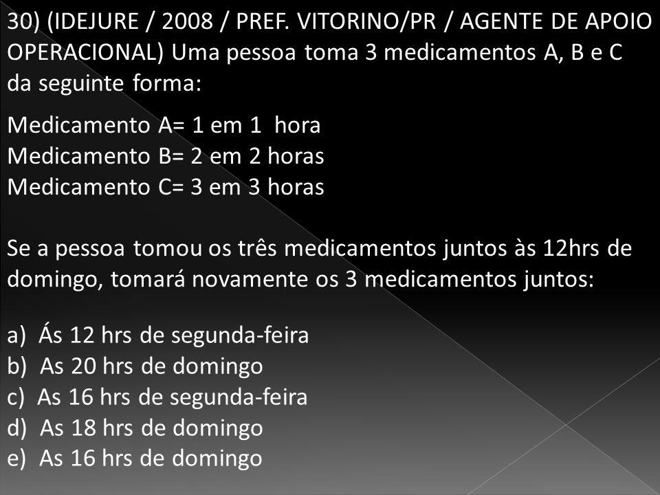 30) (IDEJURE / 2008 / PREF. VITORINO/PR / AGENTE DE APOIO OPERACIONAL) Uma pessoa toma 3 medicamentos A, B e C da seguinte forma: