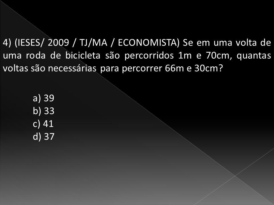 4) (IESES/ 2009 / TJ/MA / ECONOMISTA) Se em uma volta de uma roda de bicicleta são percorridos 1m e 70cm, quantas voltas são necessárias para percorrer 66m e 30cm