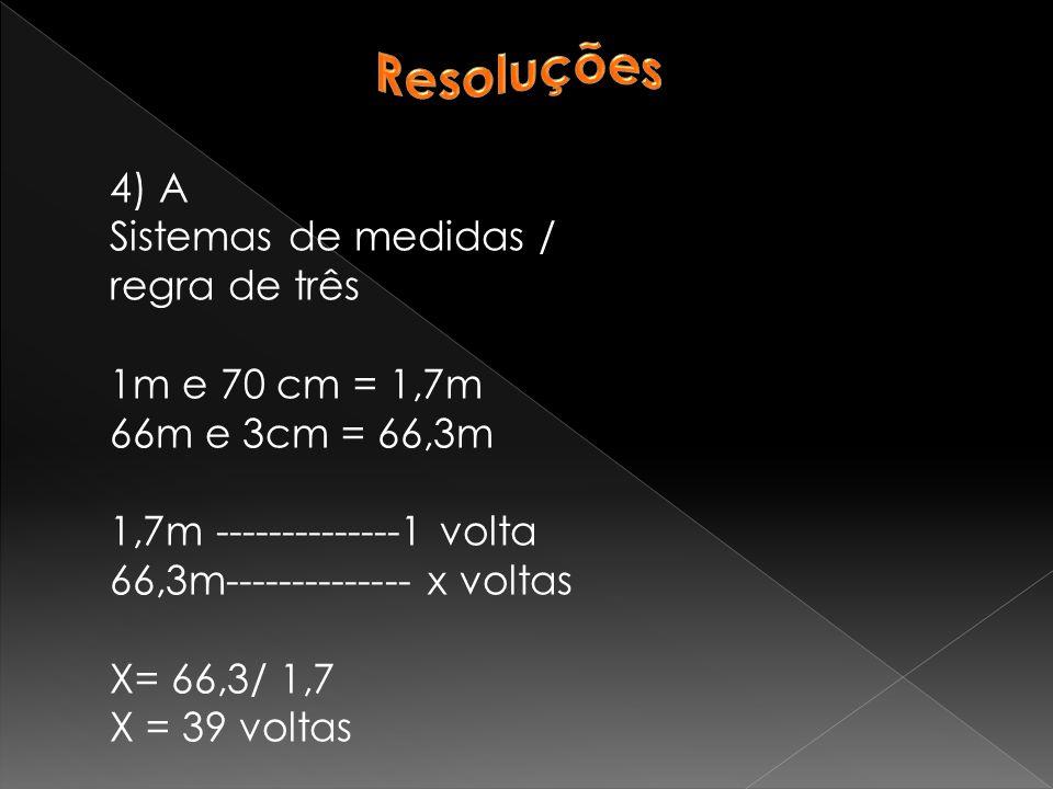 Resoluções 4) A Sistemas de medidas / regra de três 1m e 70 cm = 1,7m