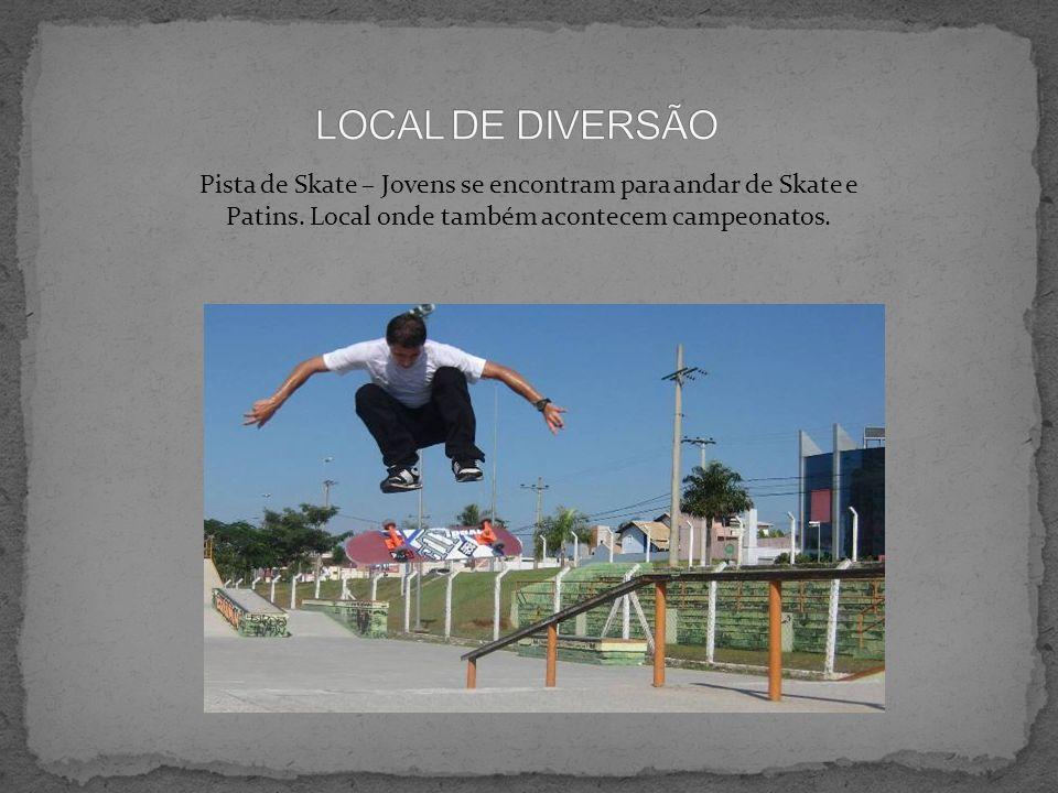 LOCAL DE DIVERSÃO Pista de Skate – Jovens se encontram para andar de Skate e Patins.