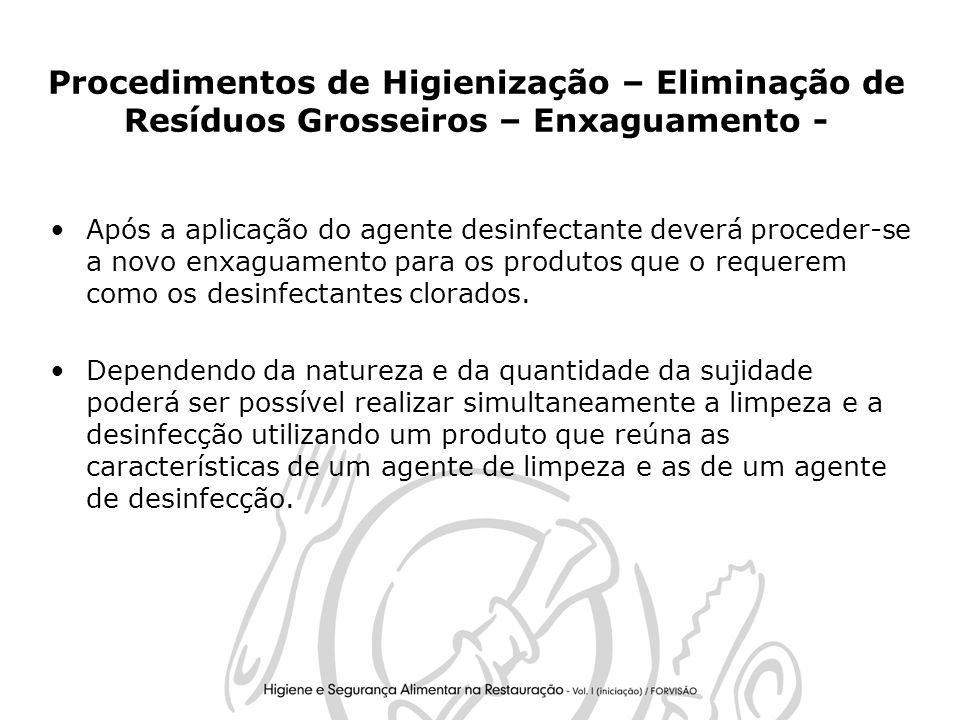 Procedimentos de Higienização – Eliminação de Resíduos Grosseiros – Enxaguamento -