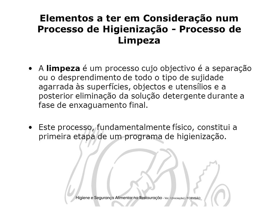 Elementos a ter em Consideração num Processo de Higienização - Processo de Limpeza