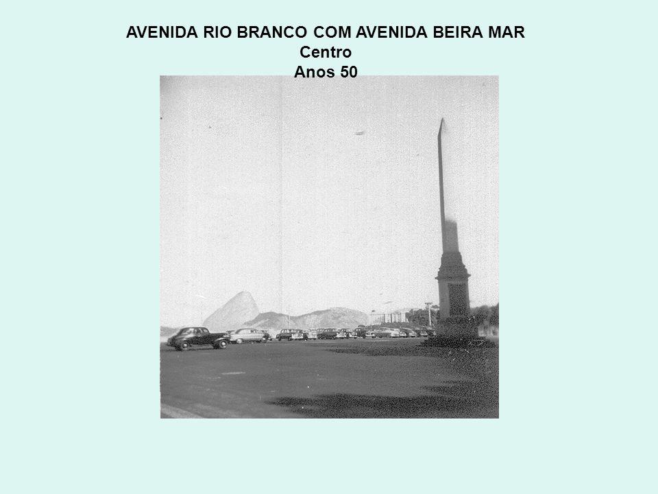 AVENIDA RIO BRANCO COM AVENIDA BEIRA MAR Centro Anos 50
