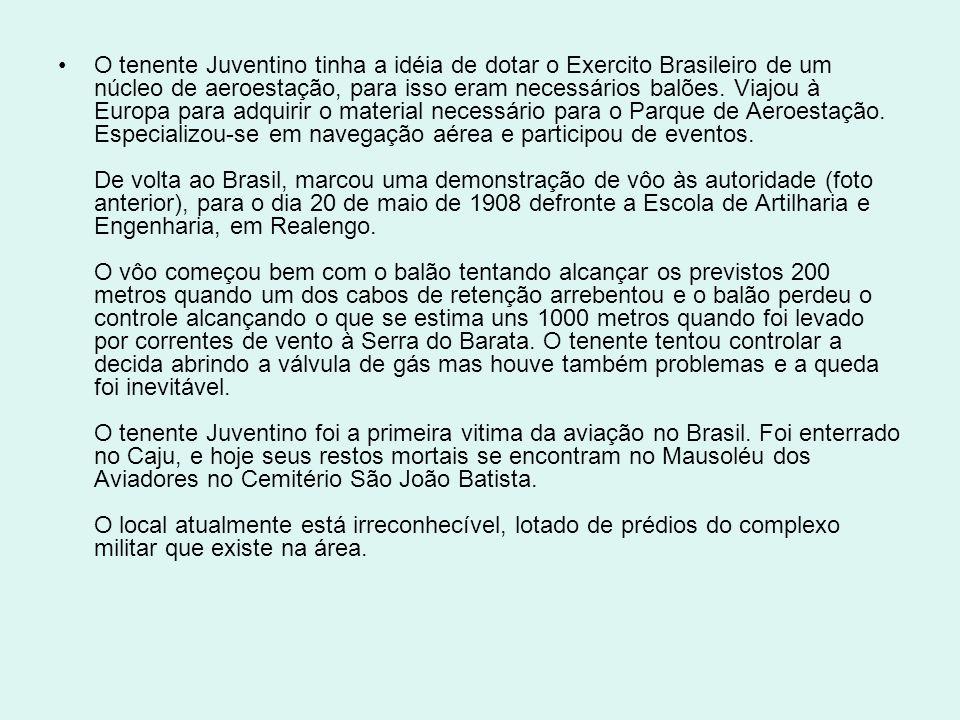 O tenente Juventino tinha a idéia de dotar o Exercito Brasileiro de um núcleo de aeroestação, para isso eram necessários balões.