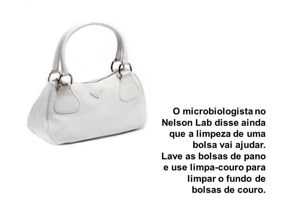 O microbiologista no Nelson Lab disse ainda que a limpeza de uma bolsa vai ajudar.