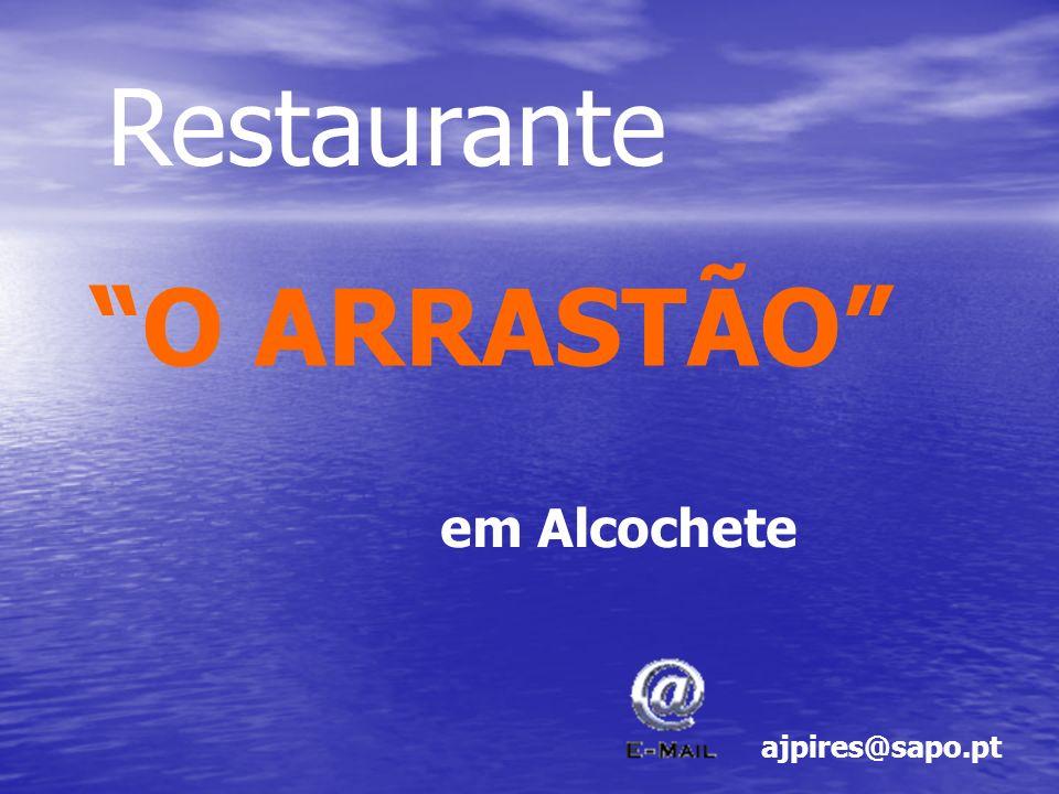 Restaurante O ARRASTÃO em Alcochete ajpires@sapo.pt
