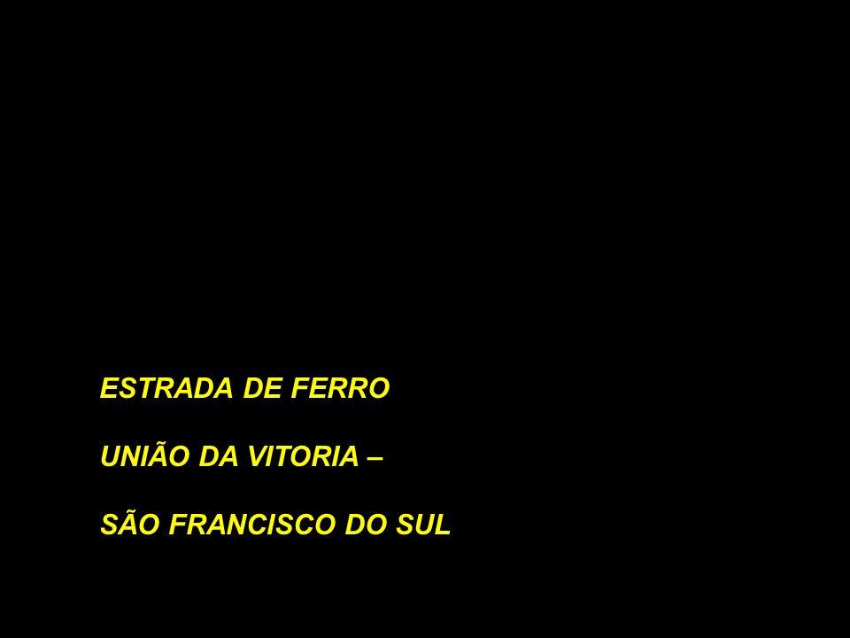 ESTRADA DE FERRO UNIÃO DA VITORIA – SÃO FRANCISCO DO SUL