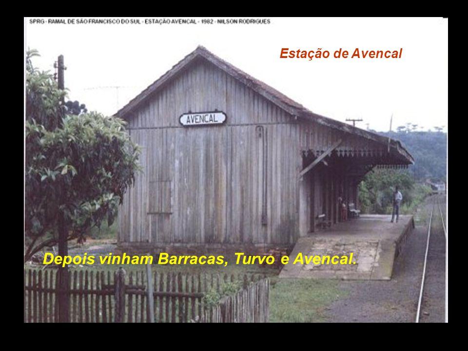 Depois vinham Barracas, Turvo e Avencal.