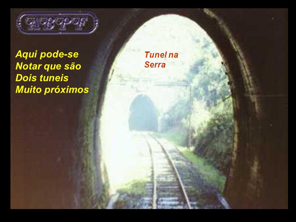 . Aqui pode-se Notar que são Dois tuneis Muito próximos Tunel na Serra