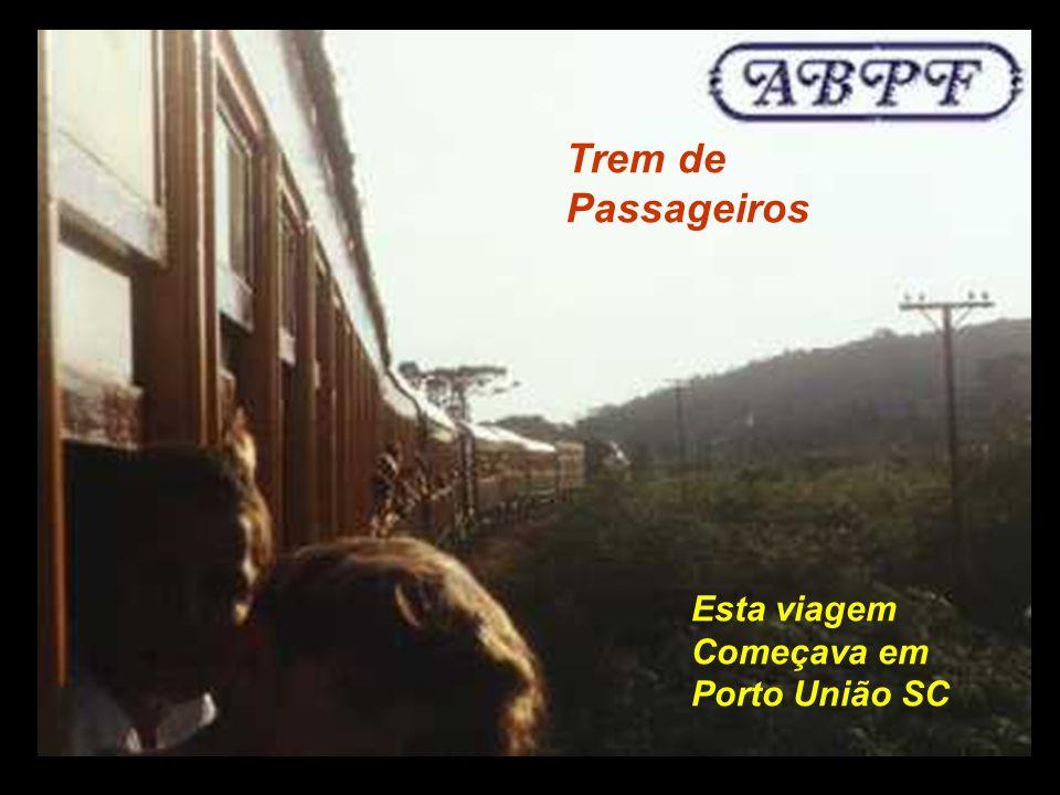 Trem de Passageiros . Esta viagem Começava em Porto União SC