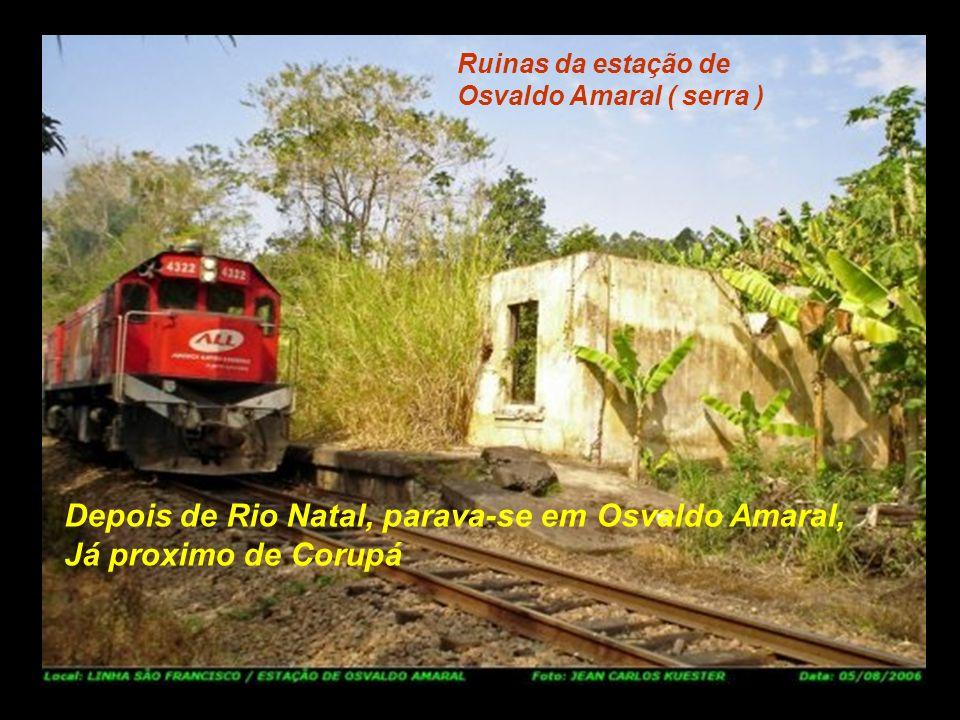 Depois de Rio Natal, parava-se em Osvaldo Amaral, Já proximo de Corupá