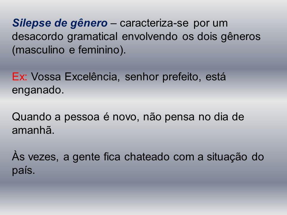 Silepse de gênero – caracteriza-se por um desacordo gramatical envolvendo os dois gêneros (masculino e feminino).