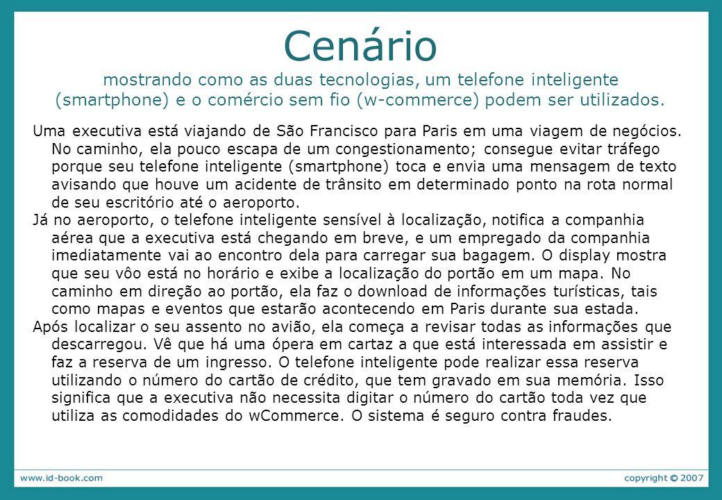 Cenário mostrando como as duas tecnologias, um telefone inteligente (smartphone) e o comércio sem fio (w-commerce) podem ser utilizados.