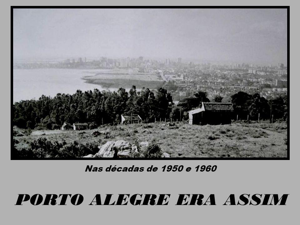 Nas décadas de 1950 e 1960 PORTO ALEGRE ERA ASSIM