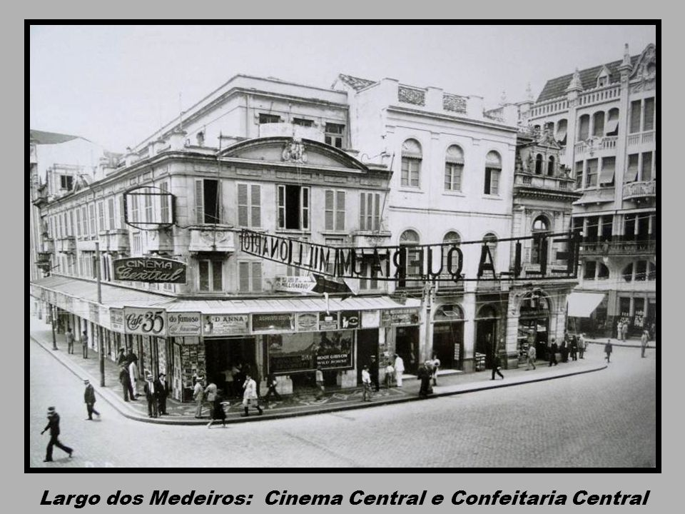 Largo dos Medeiros: Cinema Central e Confeitaria Central